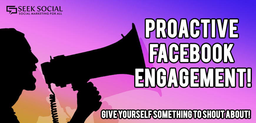 Proactive facebook Engagement