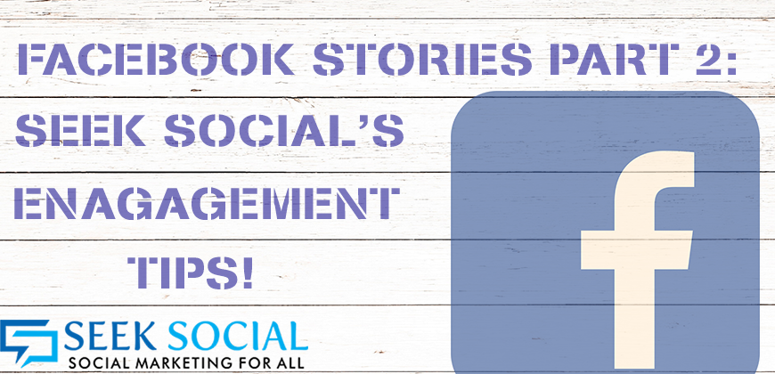 Facebook Stories Part 2 – The Seek Social Team's Tips for Facebook Engagement!