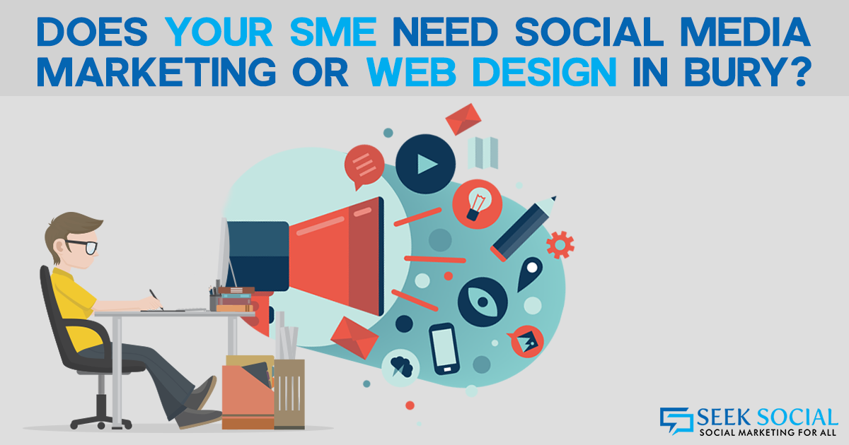 Does Your SME Need Social Media Marketing or Web Design in Bury?