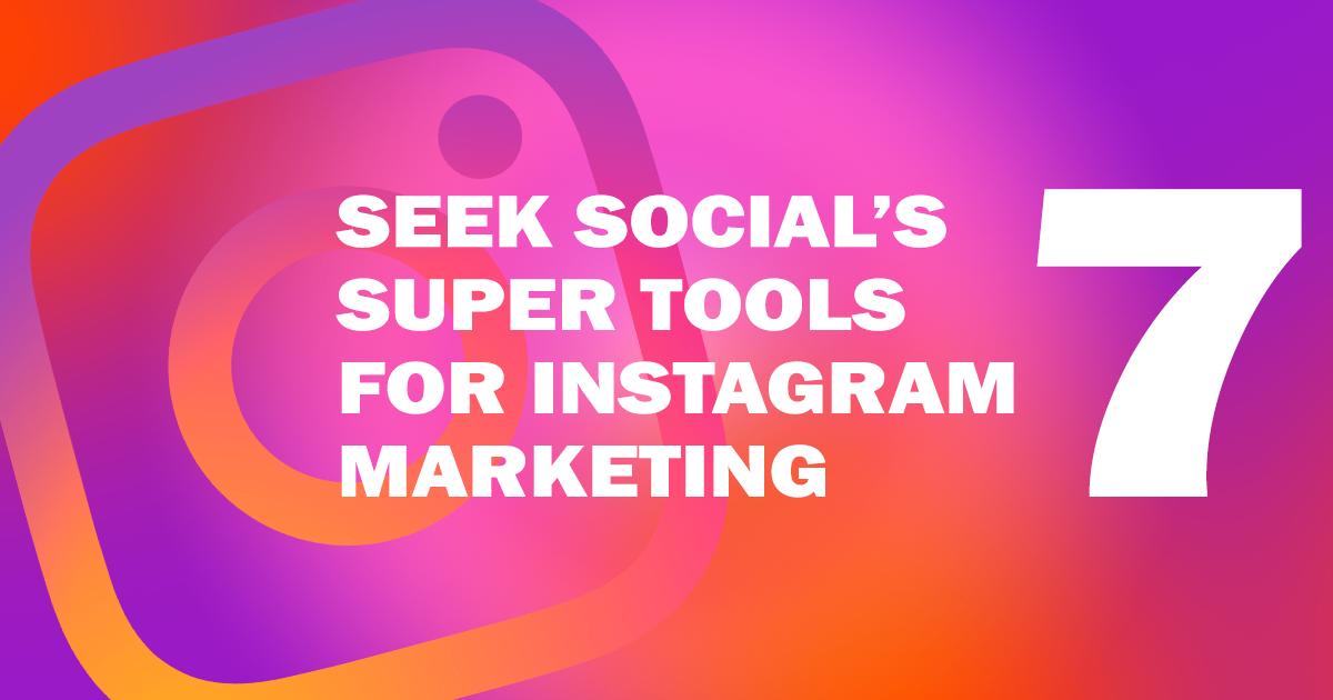 Seek Social's Seven Super Tools for Instagram Marketing!