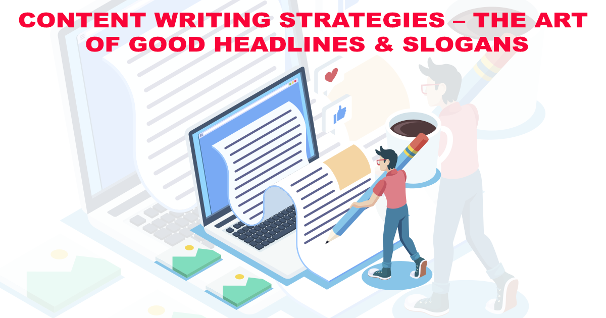 Content Writing Strategies – The Art Of Good Headlines & Slogans