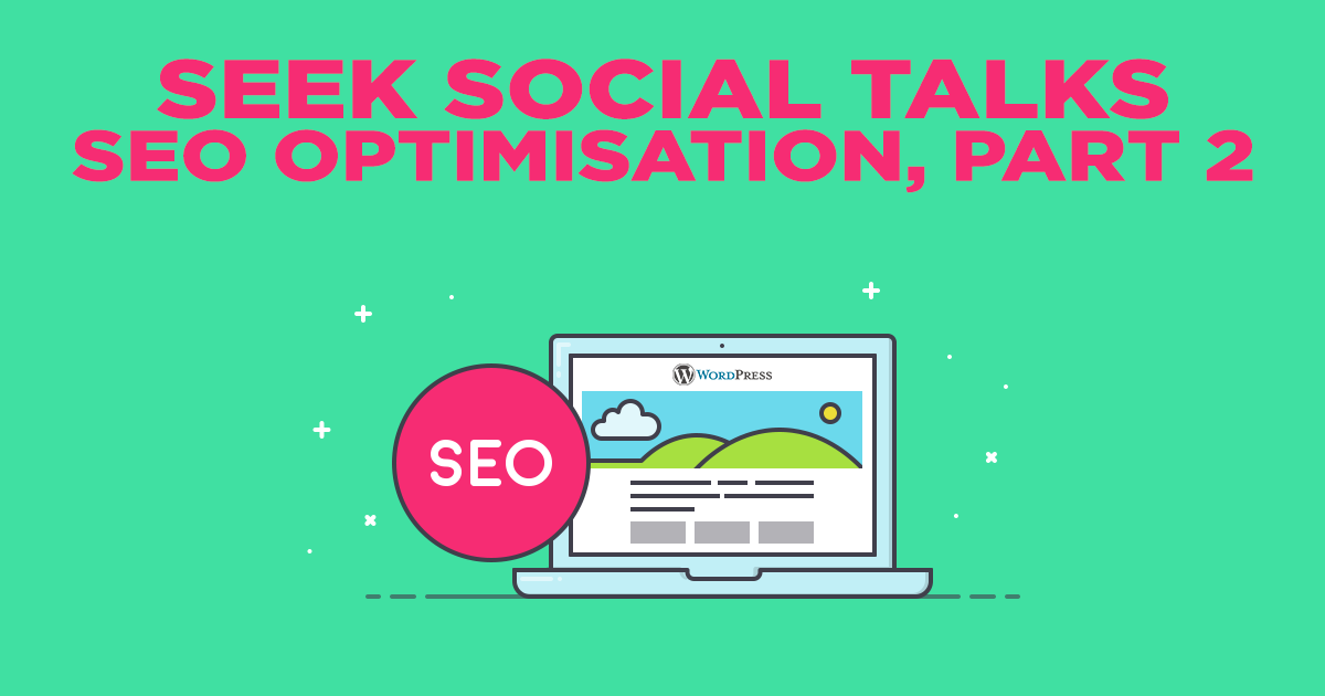 Seek Social Talks SEO Optimisation, Part 2!