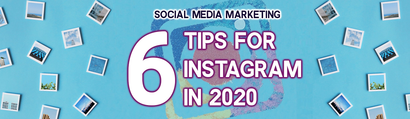 Social Media Marketing: 6 tips for Instagram in 2020!