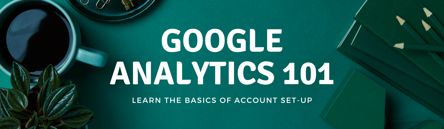 Google Analytics 101: A Step By Step Guide by Your SEO Expert