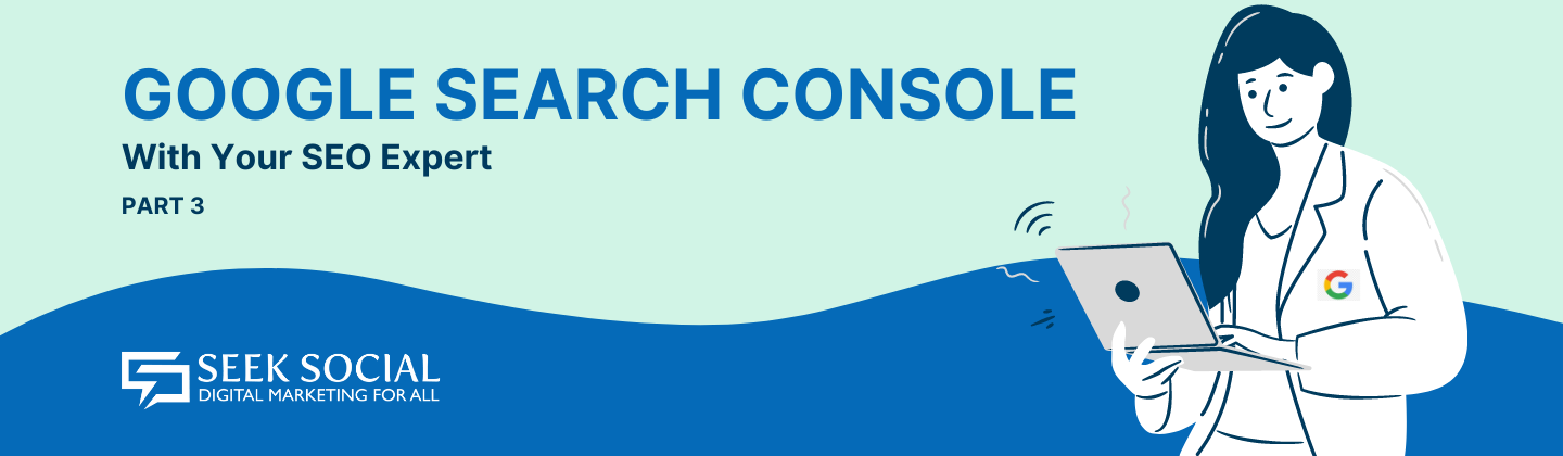 Google Search Console With Your SEO Expert – Part 3