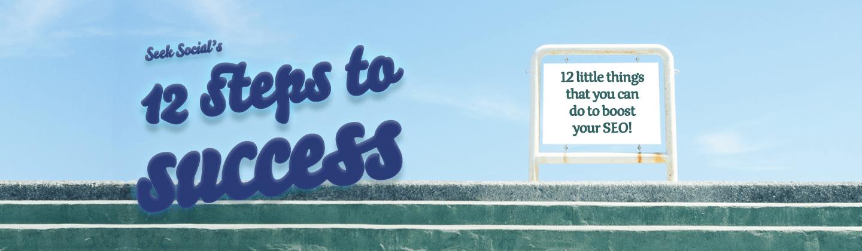 A Top Digital Agency's 12 Steps to SEO Success!