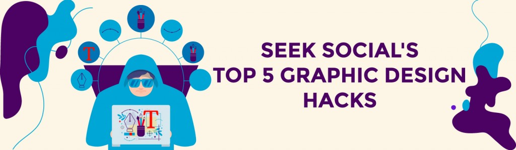 Top 5 Graphic Design Hacks & Tips: Increase Your Productivity.
