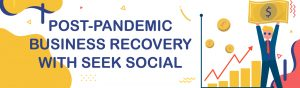 Blue text reading 'Post Pandemic Business Recovery With Seek Social' against a white and yellow background. To the left, an illustration of a man in a suit holding aloft a large banknote.